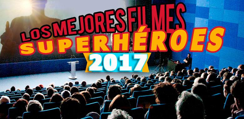 los mejores filmes de superhéroes del 2017